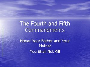 The Fourth and Fifth Commandments Honor Your Father