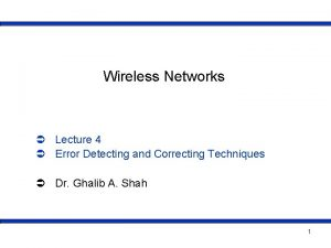 Wireless Networks Lecture 4 Error Detecting and Correcting