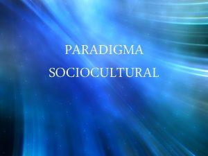 PARADIGMA SOCIOCULTURAL CONCEPTOS RELACIONADOS AL PARADIGMA ENSEANZA Comunicacin