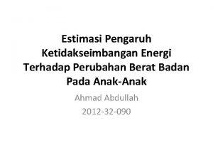Estimasi Pengaruh Ketidakseimbangan Energi Terhadap Perubahan Berat Badan