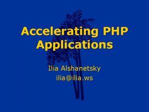 Accelerating PHP Applications Ilia Alshanetsky iliailia ws BytecodeOpcode