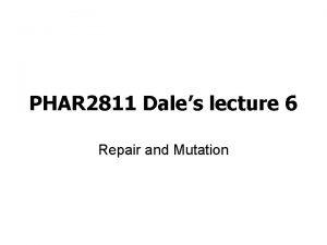 PHAR 2811 Dales lecture 6 Repair and Mutation
