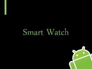 Smart Watch Chapter 1 Smart Watch Process of