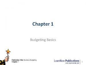 Chapter 1 Budgeting Basics Publication Title Business Budgeting