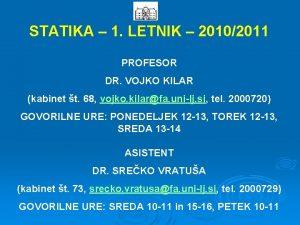 STATIKA 1 LETNIK 20102011 PROFESOR DR VOJKO KILAR