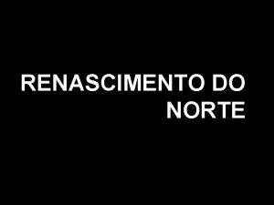 RENASCIMENTO DO NORTE Regio de Vneto Norte da