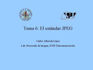 Tema 6 El estndar JPEG Carlos Alberola Lpez