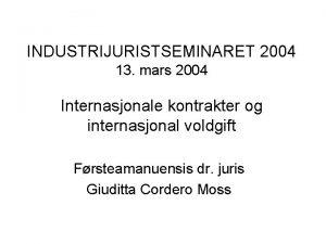INDUSTRIJURISTSEMINARET 2004 13 mars 2004 Internasjonale kontrakter og