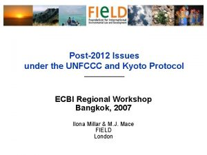 Post2012 Issues under the UNFCCC and Kyoto Protocol