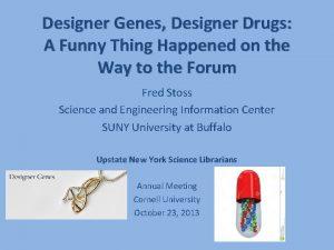 Designer Genes Designer Drugs A Funny Thing Happened