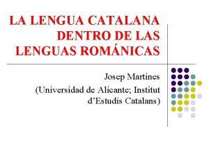LA LENGUA CATALANA DENTRO DE LAS LENGUAS ROMNICAS