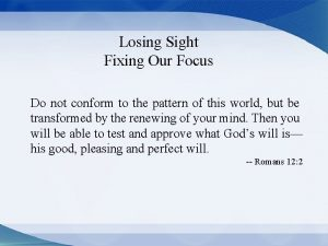 Losing Sight Fixing Our Focus Do not conform