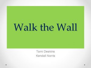Walk the Wall Tami Deakins Kendall Norris Walk