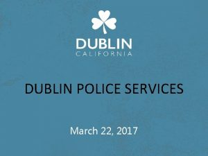 DUBLIN POLICE SERVICES March 22 2017 Dublin Police
