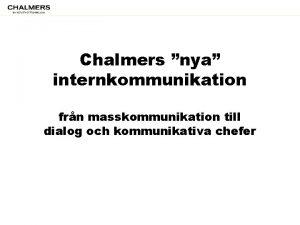 Chalmers nya internkommunikation frn masskommunikation till dialog och
