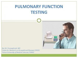 PULMONARY FUNCTION TESTING By Gh Pouryaghoub MD Center