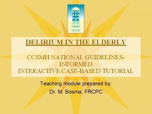 DELIRIUM IN THE ELDERLY CCSMH NATIONAL GUIDELINESINFORMED INTERACTIVE