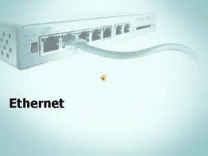 Ethernet Ethernet Arhitectura originala Ethernet Ethernetul este cea