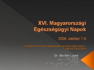 XVI Magyarorszgi Egszsggyi Napok 2009 oktber 7 9