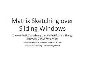 Matrix Sketching over Sliding Windows Zhewei Wei 1