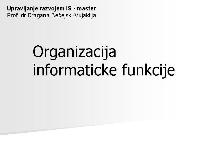 Upravljanje razvojem IS master Prof dr Dragana BeejskiVujaklija