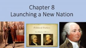 Chapter 8 Launching a New Nation 8 1