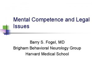 Mental Competence and Legal Issues Barry S Fogel