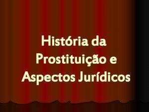Histria da Prostituio e Aspectos Jurdicos 1 HISTRIA