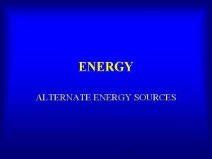 ENERGY ALTERNATE ENERGY SOURCES Solar Energy Definition Of