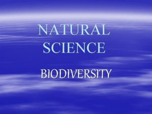 NATURAL SCIENCE BIODIVERSITY What is biodiversity Biodiversity is