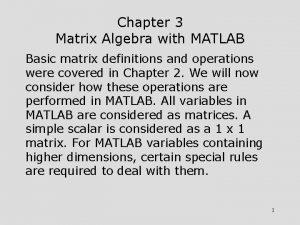 Chapter 3 Matrix Algebra with MATLAB Basic matrix