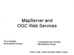Map Server and OGC Web Services Tom Kralidis
