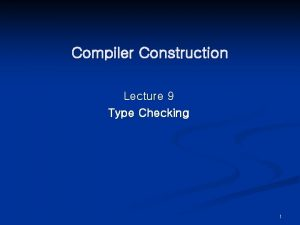 Compiler Construction Lecture 9 Type Checking 1 Type