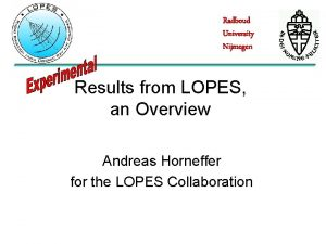 Radboud University Nijmegen Results from LOPES an Overview