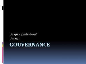 De quoi parleton Un agir GOUVERNANCE GouvernanceGovernance En