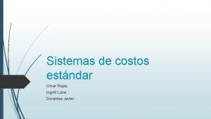 Sistemas de costos estndar Omar Rojas Ingrid Luna
