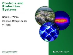 Controls and Protection Systems Karen S White Controls