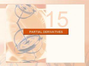 15 PARTIAL DERIVATIVES PARTIAL DERIVATIVES As we saw