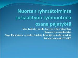Nuorten ryhmtoiminta sosiaalityn tymuotona osana pajatyt Mari Lakkala
