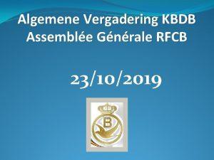 Algemene Vergadering KBDB Assemble Gnrale RFCB 23102019 Algemene