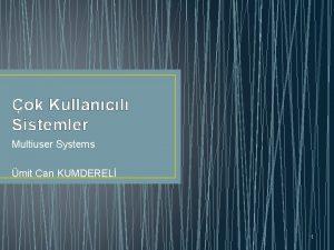 ok Kullancl Sistemler Multiuser Systems mit Can KUMDEREL