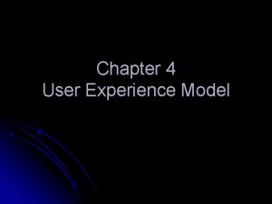Chapter 4 User Experience Model User experience model
