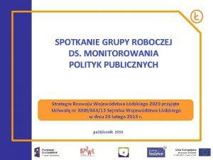 SPOTKANIE GRUPY ROBOCZEJ DS MONITOROWANIA POLITYK PUBLICZNYCH Strategia
