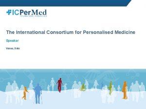 The International Consortium for Personalised Medicine Speaker Venue