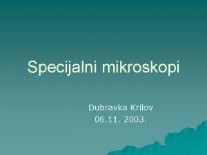 Specijalni mikroskopi Dubravka Krilov 06 11 2003 Optiki