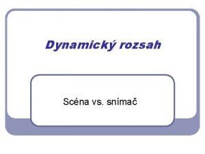 Dynamick rozsah Scna vs snma Dynamick rozsah scny