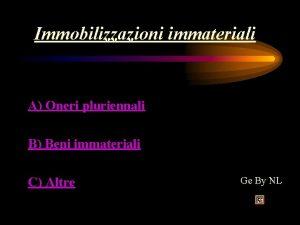 Immobilizzazioni immateriali A Oneri pluriennali B Beni immateriali