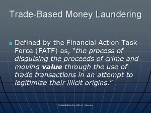 TradeBased Money Laundering n Defined by the Financial