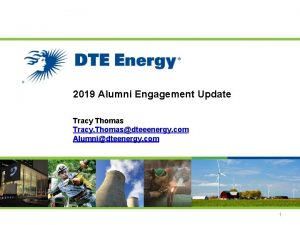 2019 Alumni Engagement Update Tracy Thomas Tracy Thomasdteeenergy