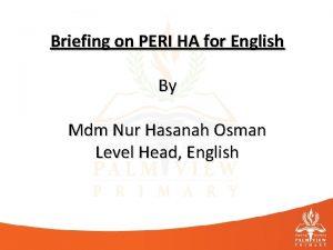 Briefing on PERI HA for English By Mdm